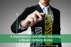 4 Questions to Ask When Selecting a Binary Options Broker