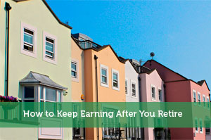 How to Keep Earning After You Retire