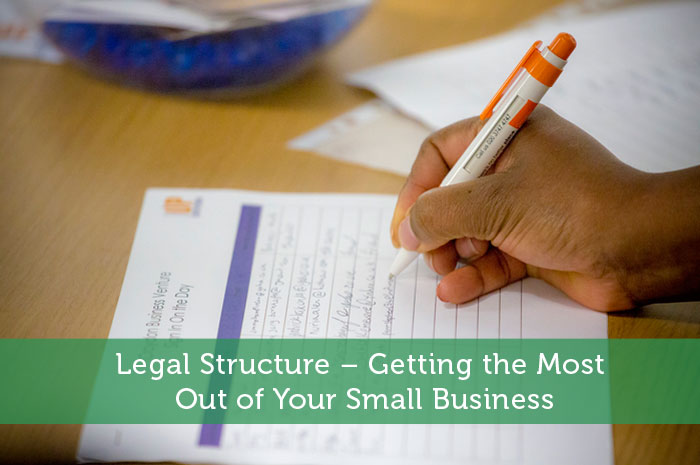 Legal Structure - Getting the Most Out of Your Small Business