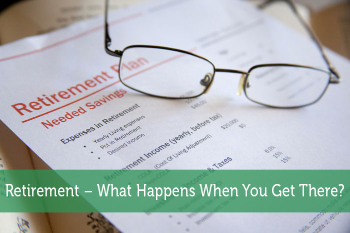 Retirement - What Happens When You Get There?