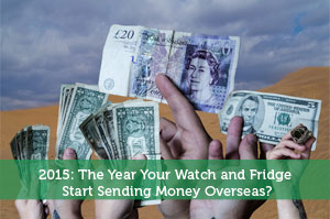 2015: The Year Your Watch and Fridge Start Sending Money Overseas?
