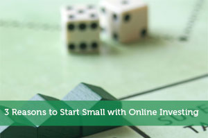 3 Reasons to Start Small with Online Investing
