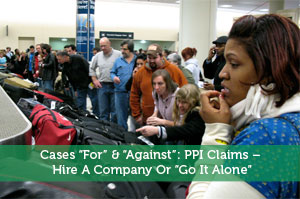 """Cases """"For"""" & """"Against"""": PPI Claims – Hire A Company Or """"Go It Alone"""""""