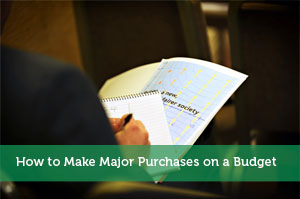 How to Make Major Purchases on a Budget