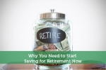 Why You Need to Start Saving for Retirement Now