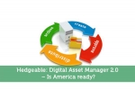 Hedgeable: Digital Asset Manager 2.0 - Is America ready?