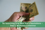 Re-launching Your New Year's Resolutions – Step 1: Be Money Conscious