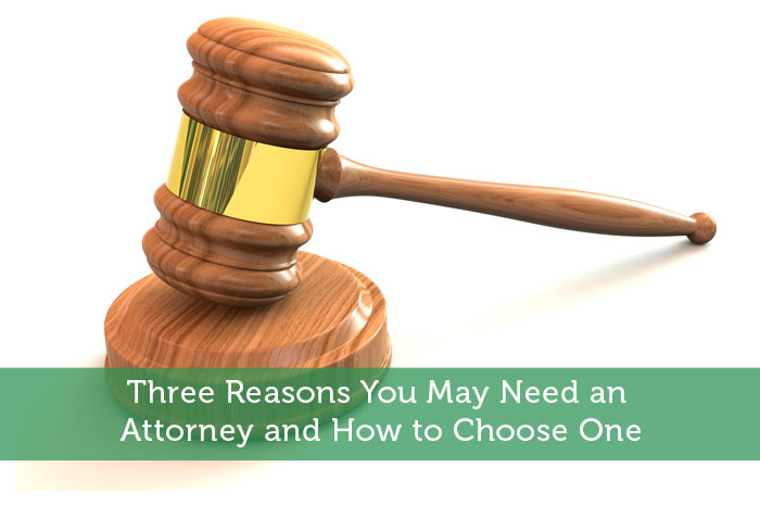 Three Reasons You May Need An Attorney And How To Choose