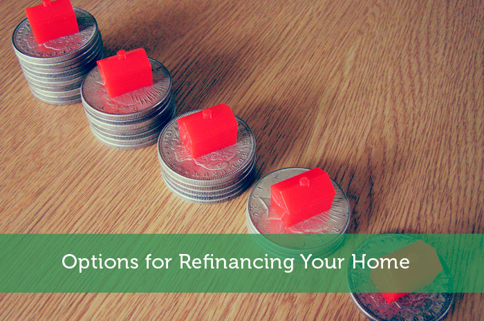 Options for Refinancing Your Home