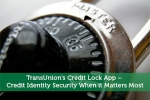 TransUnion's Credit Lock App – Credit Identity Security When it Matters Most