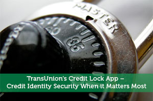Jeremy Biberdorf-by-TransUnion's Credit Lock App – Credit Identity Security When it Matters Most