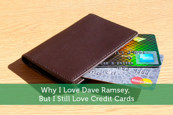 Why I Love Dave Ramsey, But I Still Love Credit Cards