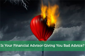 Is Your Financial Advisor Giving You Bad Advice?