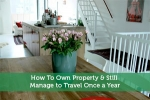 How To Own Property & Still Manage to Travel Once a Year