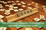 Key Differences Between Consolidating and Refinancing Your Loans
