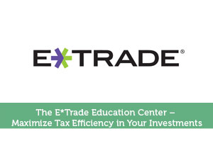 The E*Trade Education Center – Maximize Tax Efficiency in Your Investments