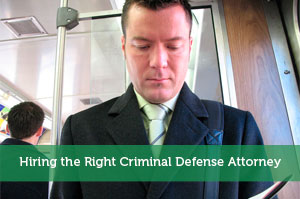 Hiring the Right Criminal Defense Attorney