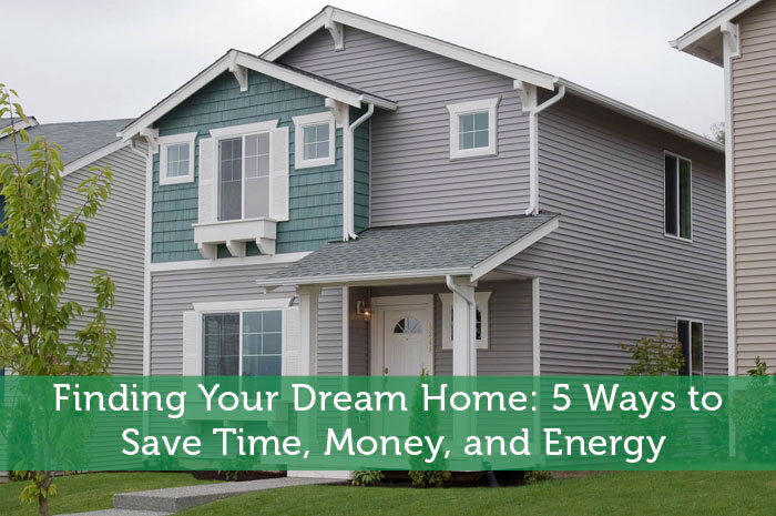 finding your dream home 5 ways to save time money and