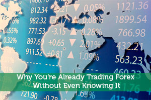 Why You're Already Trading Forex Without Even Knowing It