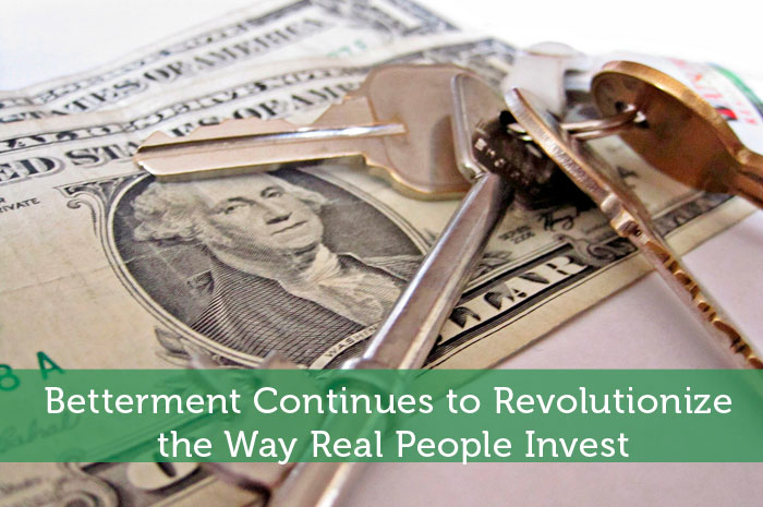 Betterment Continues to Revolutionize the Way Real People Invest