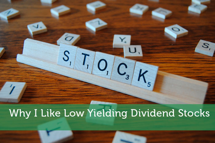 Why I Like Low Yielding Dividend Stocks