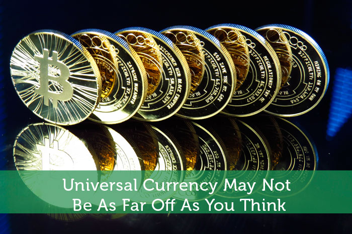 Universal Currency May Not Be As Far Off As You Think
