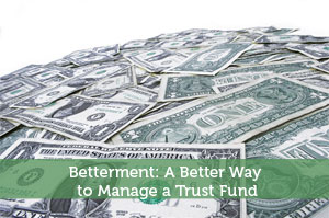 Betterment: A Better Way to Manage a Trust Fund