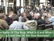 The Battle Of The Blog: What is it and What Can a Good One Do For Your Business?