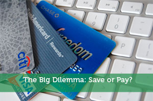 The Big Dilemma: Save or Pay?