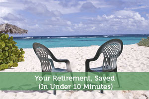 Your Retirement, Saved (In Under 10 Minutes)