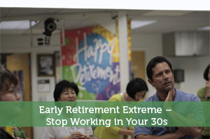 Early Retirement Extreme – Stop Working in Your 30s