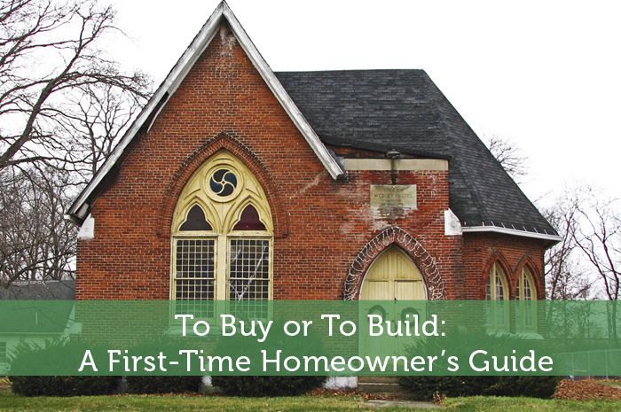 to buy or to build a first time homeowner s guide
