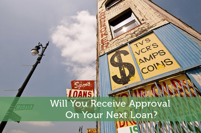 Will You Receive Approval On Your Next Loan?