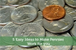 5 Easy Ideas to Make Pennies Work for you
