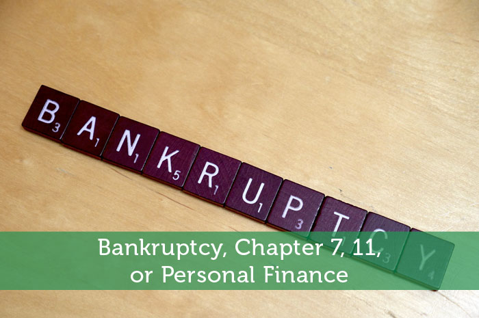 Bankruptcy, Chapter 7, 11, or Personal Finance
