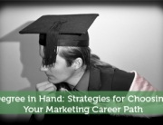 Degree in Hand: Strategies for Choosing Your Marketing Career Path