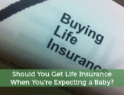 Should You Get Life Insurance When You're Expecting a Baby?