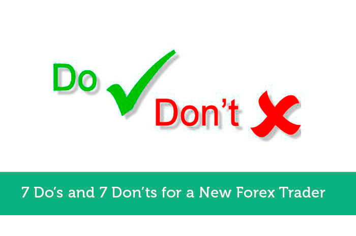 7 Do's and 7 Don'ts for a New Forex Trader
