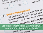 Self-Employment Taxes Got You Down? How You Can Reduce Your Burden