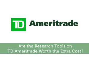 Are the Research Tools on TD Ameritrade Worth the Extra Cost?