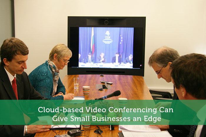 Cloud-based Video Conferencing Can Give Small Businesses an Edge