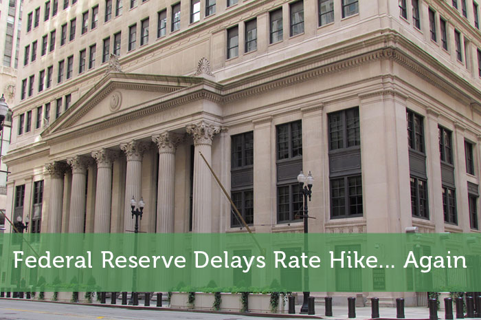 Federal Reserve Delays Rate Hike... Again