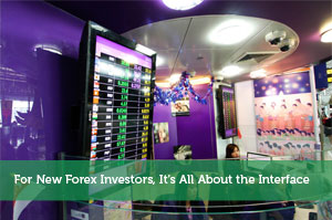 For New Forex Investors, It's All About the Interface