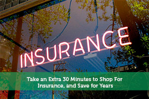 Take an Extra 30 Minutes to Shop For Insurance, and Save for Years