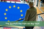 The EU Puts the Pain on Big Tech