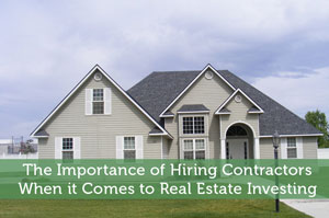 The Importance of Hiring Contractors When it Comes to Real Estate Investing
