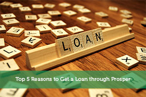 Top 5 Reasons to Get a Loan through Prosper