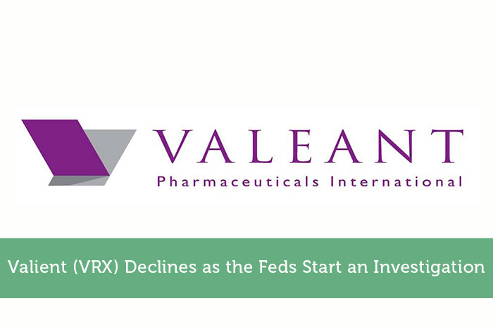 Valient (VRX) Declines as the Feds Start an Investigation