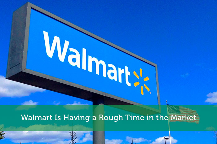 Walmart Is Having a Rough Time in the Market