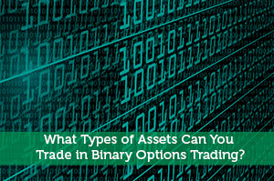 What Types of Assets Can You Trade in Binary Options Trading?